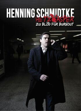 Henning Schmidtke - Hetzkasper – Zu blöd für Burnout