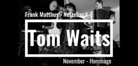 Bild: Frank Matthus - Tom Waits - November Hommage - Konzert
