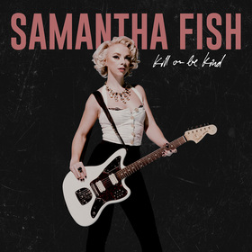 "Samantha Fish - ""Kill Or Be Kind"" Tour 2021"