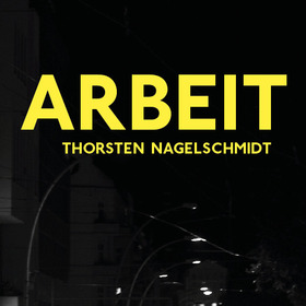 Bild: THORSTEN NAGELSCHMIDT - »ARBEIT«