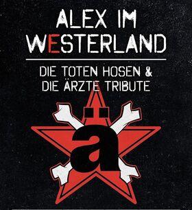 ALEX IM WESTERLAND - a tribute to Die Ärzte & Die Toten Hosen