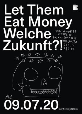 Bild: Let Them Eat Money. Welche Zukunft?! - von Andres Veiel in Zusammenarbeit mit Jutta Doberstein
