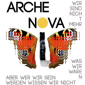 Bild: ARCHE NOVA - Wir sind nicht mehr, was wir waren, aber wer wir sein werden, wissen wir nicht.