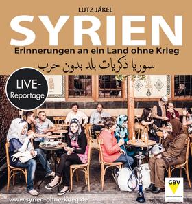 Bild: Syrien - Erinnerungen an ein Land ohne Krieg - Live-Reportage von Lutz Jäkel