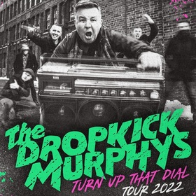 DROPKICK MURPHYS special guest: THE INTERRUPTERS - TurnUp That Dial Tour 2022