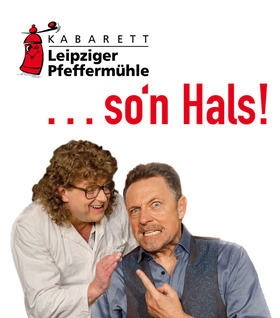 """Bild: Kabarett Leipziger Pfeffermühle: """"…so'n Hals!!!"""""""