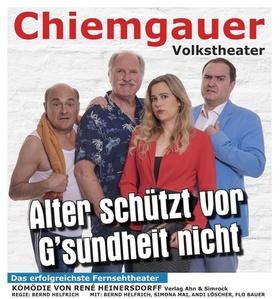 Bild: Chiemgauer Volkstheater - Alter schützt vor G´sundheit nicht
