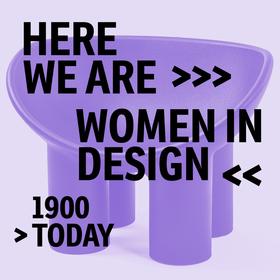 Here We Are! Frauen im Design 1900 – heute