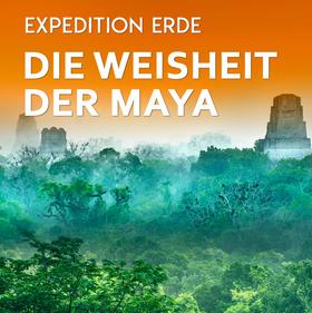 EXPEDITION ERDE: Die Weisheit der Maya