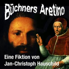 Bild: Büchners Aretino (Eine Fiktion von Jan-Christoph Hauschild)