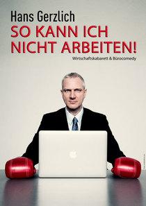 Bild: HANS GERZLICH-So kann ich nicht arbeiten! - Wirtschafts-Kabarett und B�ro-Comedy