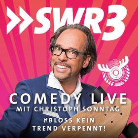 Bild: SWR3 Comedy Live mit Christoph Sonntag  Bloß kein Trend verpennt!