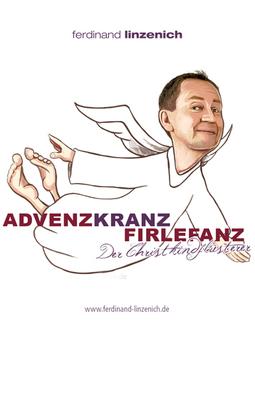 Bild: Ferdinand Linzenich - Azvenzkranzfirlefanz - Eine satirische Solo-Bescherung